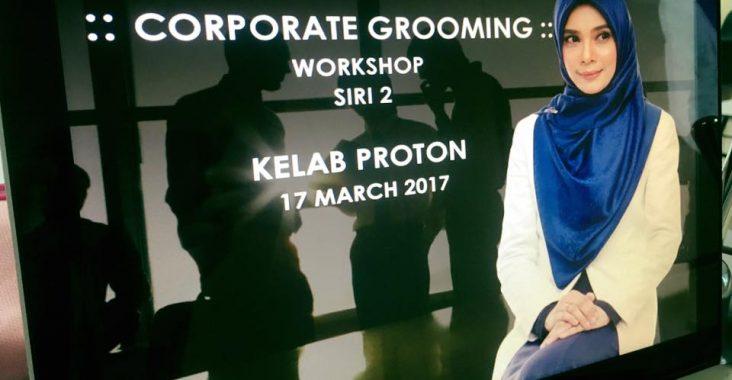 Corporate Grooming Workshop : Kelab Proton 10 & 17 Mac 2017